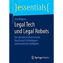 Legal Tech und Legal Robots: Der Wandel im Rechtsmarkt durch neue Technologien und künstliche Intelligenz (essentials)