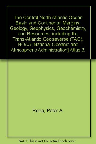 The Central North Atlantic Ocean Basin and Continental Margins. Geology, Geophysics, Geochemistry, and Resources, including the Trans-Atlantic Geotraverse (TAG). NOAA [National Oceanic and Atmospheric Administration] Atlas 3. par Peter A. Rona
