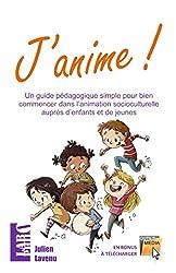 J'anime!: Un guide pédagogique simple pour bien commencer dans l'animation socioculturelle auprès d'enfants et de jeunes