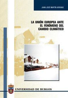 La Unión Europea frente al fenómeno del cambio climático (Estudios y Monografías) por Juan José Martín Arribas
