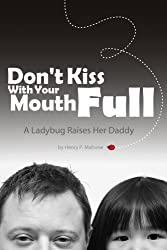 Dont Kiss With Your Mouth Full: A Ladybug Raises Her Daddy
