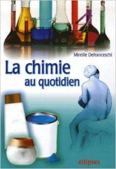 La chimie au quotidien de Mireille Defranceschi ( 24 août 2006 )