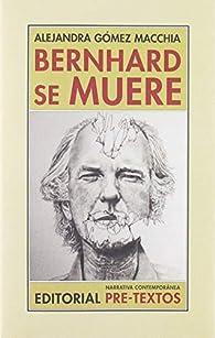Bernhard se muere par  Alejandra Gómez Macchia