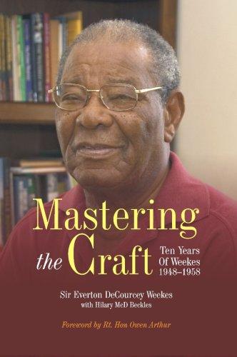 Mastering the Craft: Ten Years of Weekes 1948-195 por Sir Everton DeCourcey Weekes