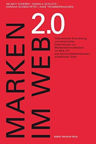 Marken im Web 2.0. Theoretische Einordnung und empirische Erkenntnisse zur Markenkommunikation im Web 2.0 aus kommunikationswissenschaftlicher Sicht