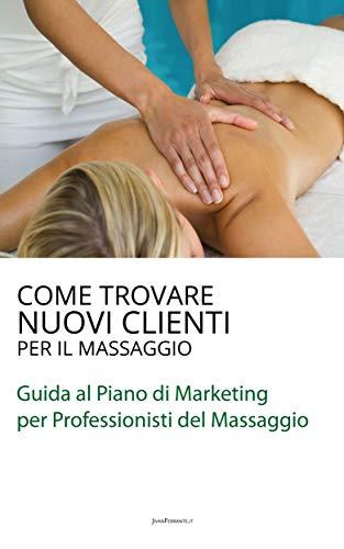 come trovare nuovi clienti per il massaggio: guida al piano di marketing per professionisti del massaggio