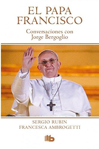 El Papa Francisco. Conversaciones con Jorge Bergoglio (B DE BOLSILLO)