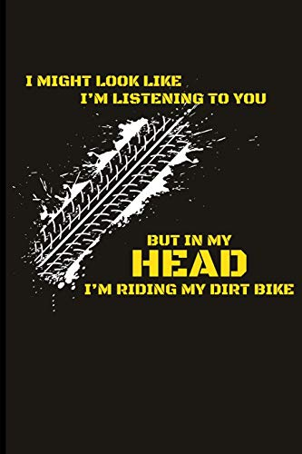 I Might Look Like I'm Listening But In My Head I'm Riding My Dirt Bike: Dirt Racing Blank Lined Journal por Eve Emelia