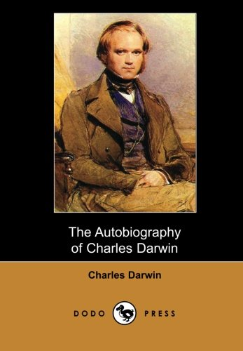 The Autobiography of Charles Darwin (Dodo Press) (Paperback) The Autobiography of Charles Darwin (Dodo Press) - Charles Darwin,Francis Darwin