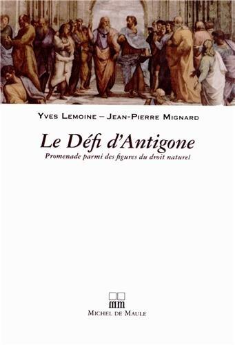 Le Défi d'Antigone : Promenade parmi des figures du droit naturel
