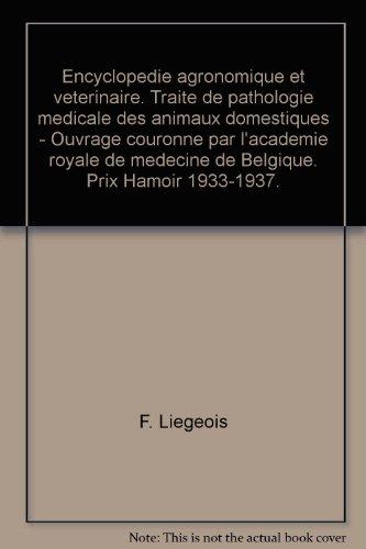 Encyclopédie agronomique et vétérinaire. Traité de pathologie médicale des animaux domestiques - Ouvrage couronné par l'académie royale de médecine de Belgique. Prix Hamoir 1933-1937.