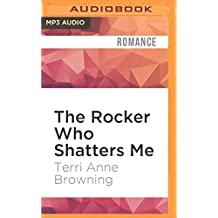 The Rocker Who Shatters Me