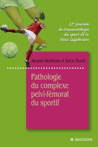 Livres gratuits en ligne Pathologie du complexe pelvi-fémoral du sportif: 27e Journée de traumatologie du sport de la Pitié-Salpêtrière pdf ebook
