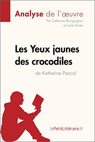 Les Yeux jaunes des crocodiles de Katherine Pancol (Analyse de l'oeuvre): Comprendre la littrature avec lePetitLittraire.fr (Fiche de lecture)
