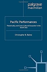 Pacific Performances: Theatricality and Cross-Cultural Encounter in the South Seas (Studies in International Performance)