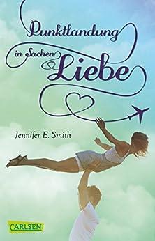 Punktlandung in Sachen Liebe (CarlsenTaschenBücher) (German Edition) by [Smith, Jennifer E.]