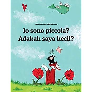Io Sono Piccola? / Adakah Saya Kecil?: Libro Illustrato Per Bambini: Italiano-Malese