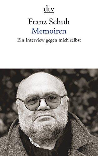 Memoiren: Ein Interview gegen mich selbst (Schuh Franz)