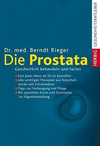 Die Prostata: Ganzheitlich behandeln und heilen -