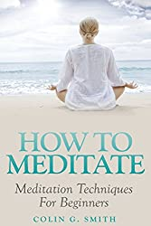 How To Meditate: Meditation Techniques For Beginners