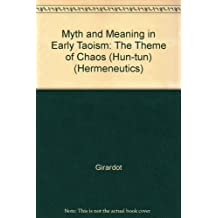 Myth and Meaning in Early Taoism: The Theme of Chaos (Hun-tun) (Hermeneutics) by Girardot (1992-07-01)