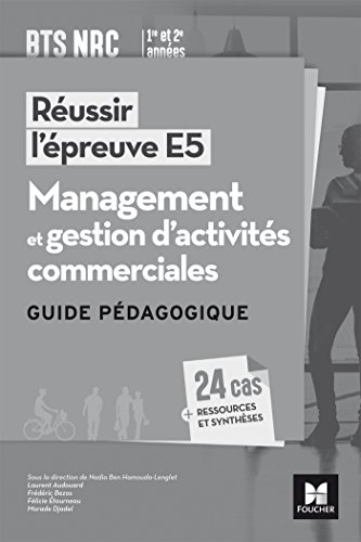 Réussir l'épreuve E5 - Management et gestion d'activités commerciales BTS NRC - Guide pédagogique