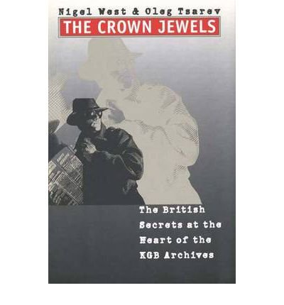 By Nigel West ; Oleg Tsarev ( Author ) [ Crown Jewels: The British Secrets at the Heart of the KGB Archives By Apr-1999 Hardcover