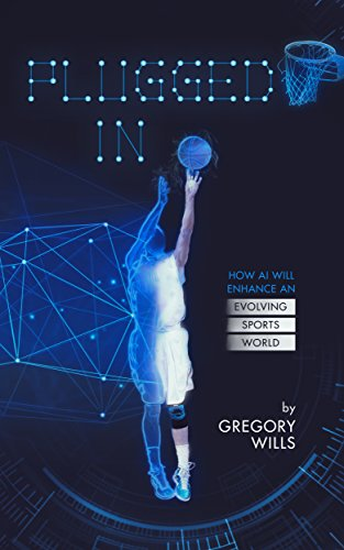 Plugged In: How AI Will Enhance an Evolving Sports World (English Edition)