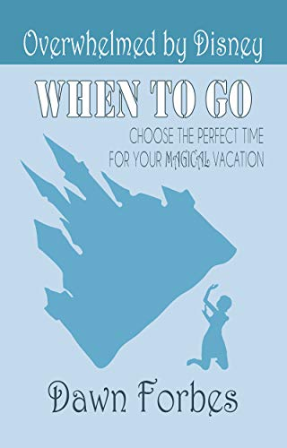 Overwhelmed by Disney: When to Go: Choose the Perfect Time for Your Magical Vacation (English Edition)