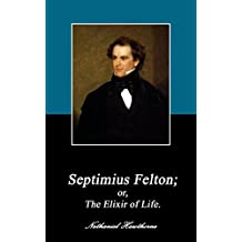 SEPTIMIUS FELTON. (Annotated): OR, THE ELIXIR OF LIFE. (Collection of novels by Nathaniel Hawthorne Book 2) (English Edition)