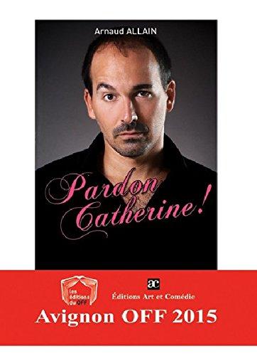 Pardon Catherine !