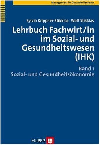 Lehrbuch Fachwirt/in im Sozial- und Gesundheitswesen (IHK). Bd. 1: Sozial- und Gesundheitsökonomie ( 8. November 2006 )