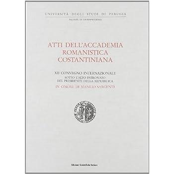 Atti Del 12º Convegno Internazionale Dell'accademia Romanistica Costantiniana In Onore Di Manlio Sargenti (Perugia-Spello, 11-14 Ottobre 1995)