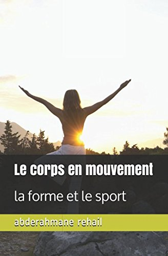 Le corps en mouvement: la forme et le sport par abderahmane rehail