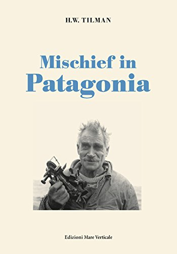 Mischief in Patagonia (Uomini e storia) por H. William Tilman