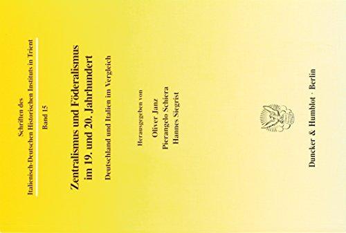 Zentralismus und Föderalismus im 19. und 20. Jahrhundert. Deutschland und Italien im Vergleich. Mit Abb. (Schriften des Italienisch-Deutschen Historischen Instituts in Trient; HIST 15)