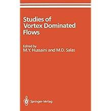 Studies of Vortex Dominated Flows: Proceedings of the Symposium on Vortex Dominated Flows Held July 9-11, 1985, at NASA Langley Research Center, Hampton, Virginia (ICASE NASA LaRC Series)