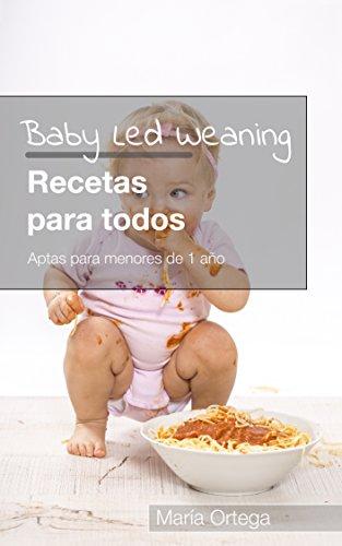 Baby Led Weaning Recetas para todos: Recetas BLW Aptas para menores de 1 año por Maria Ortega