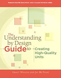 The Understanding By Design Guide To Creating High-Quality Units (Pearson Teacher Education/ASCD College Textbook)