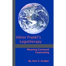 Viktor Frankl's Logotherapy: Meaning-Centered Counseling (English Edition)