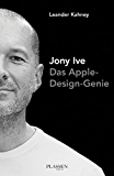 Jony Ive - Das Apple-Design-Genie