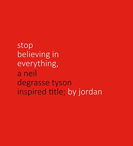 Stop believing in everything: A Neil deGrasse Tyson inspired short book (English Edition)