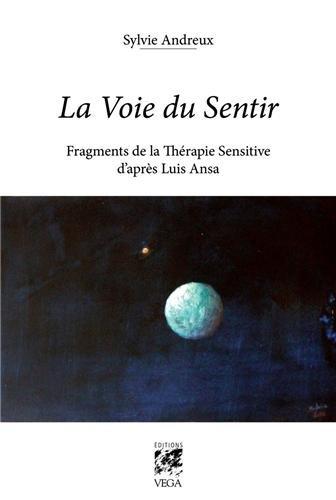 La voie du sentir : Fragments de la thérapie sensitive d'après Luis Ansa par Sylvie Andreux