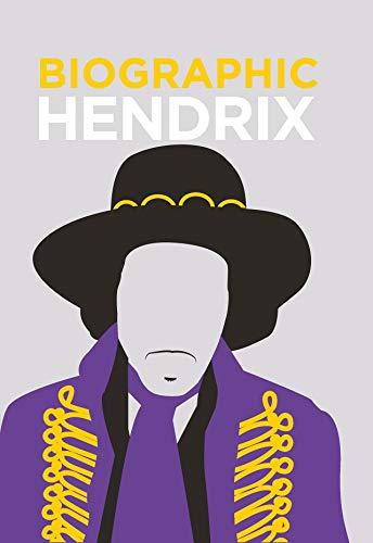 Jimi Hendrix: BioGrafik: Musiker-Biografie. Sein Leben, seine Werke, sein Vermächtnis in 50 Infografiken