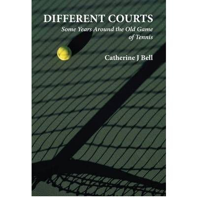 [(Different Courts: Some Years Around the Old Game of Tennis)] [ By (author) Catherine J. Bell ] [December, 2011]