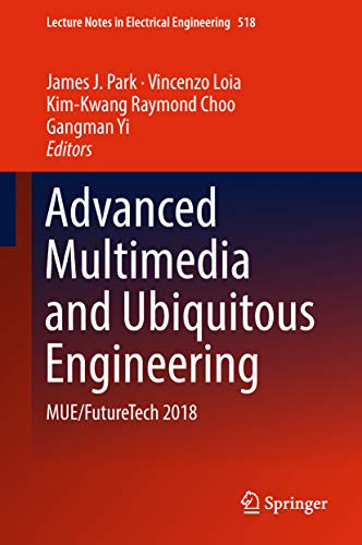 Advanced Multimedia and Ubiquitous Engineering: MUE/FutureTech 2018 (Lecture Notes in Electrical Engineering Book 518) (English Edition)