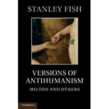 Versions of Antihumanism: Milton and Others by Stanley Fish (2012-05-21)