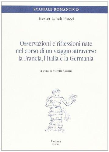 Osservazioni e riflessioni nate nel corso di un viaggio attraverso la Francia, l'Italia e la Germania (Scaffale romantico) por Hester Lynch Piozzi