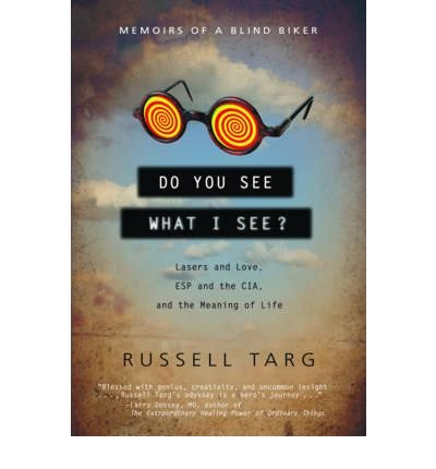 [(Do You See What I See?: Lasers and Love, ESP and the CIA, and the Meaning of Life)] [Author: Russell Targ] published on (March, 2010)