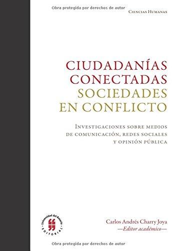 Ciudadanías conectadas. Sociedades en conflicto.: Investigaciones sobre medios de comunicación, redes sociales y opinión públic